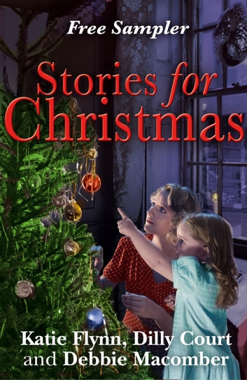 Stories for Christmas: Free heart-warming festive tasters from three bestselling authors ebook by Katie Flynn,Debbie Macomber,Dilly Court