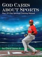 God Cares About Sports ebook by Daryl Jones