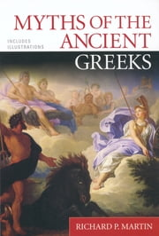 Myths of the Ancient Greeks ebook by Richard P. Martin