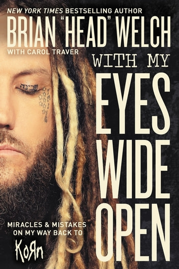 "With My Eyes Wide Open - Miracles and Mistakes on My Way Back to KoRn ebook by Brian ""Head"" Welch"