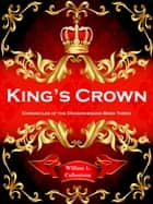 King's Crown: Chronicles of the Dragon-Bound, Book 3 ebook by William L Culbertson
