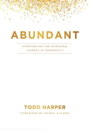 Abundant - Experiencing the Incredible Journey of Generosity ebook by Todd Harper