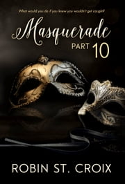 Masquerade Part 10 ebook by Robin St. Croix