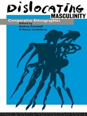 Dislocating Masculinity - Comparative Ethnographies ebook by Andrea Cornwall,Nancy Lindisfarne