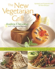 New Vegetarian Grill - 250 Flame-Kissed Recipes for Fresh, Inspired Meals ebook by Andrea Chesman