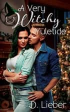 A Very Witchy Yuletide ebook by D. Lieber