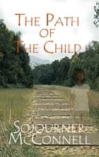The Path of the Child ebook by Sojourner McConnell