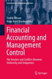 Financial Accounting and Management Control - The Tensions and Conflicts Between Uniformity and Uniqueness ebook by Fredrik Nilsson,Anna-Karin Stockenstrand