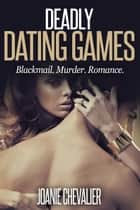 Deadly Dating Games ebook by Joanie Chevalier