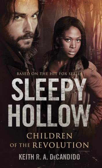 Sleepy Hollow - Children of the Revolution ebook by Keith R.A. DeCandido