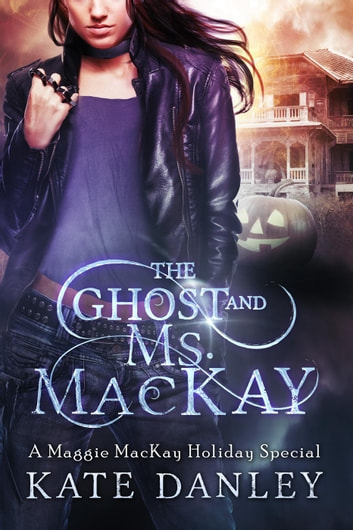 The Ghost and Ms. MacKay - Maggie MacKay: Holiday Special, #1 ebook by Kate Danley