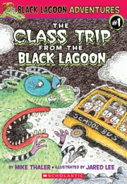 The Class Trip from the Black Lagoon ebook by Mike Thaler,Jared D. Lee