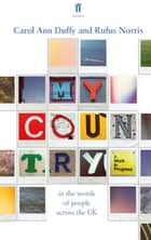 My Country; a work in progress - in the words of people across the UK ebook by Carol Ann Duffy, Rufus Norris