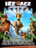 Ice Age Adventures Unofficial Walkthroughs, Tips, Tricks, & Game Secrets ebook by The Yuw
