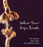 When Your Rope Breaks ebook by Ruth Graham,Jerry L. Sittser,Joni Eareckson Tada
