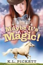 Maybe It's Magic! ebook by K.L. Pickett