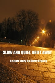 Slow and Quiet, Drift Away ebook by Barry Ergang