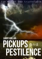 Pickups and Pestilence ebook by Larry Kollar