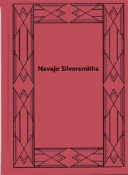 Navajo Silversmiths ebook by Washington Matthews