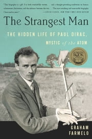 The Strangest Man - The Hidden Life of Paul Dirac, Mystic of the Atom ebook by Graham Farmelo