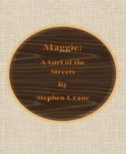 Maggie: A Girl of the Streets ebook by Stephen Crane