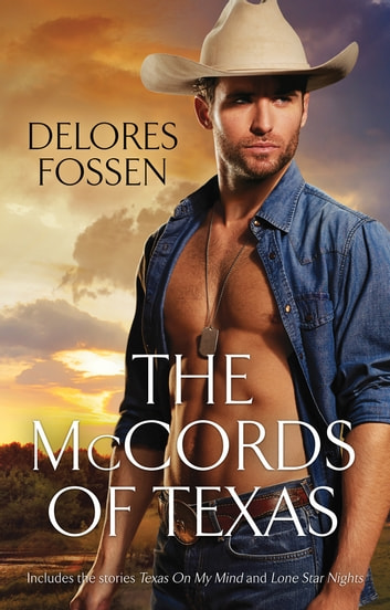 The McCords Of Texas/Texas On My Mind/Lone Star Nights ebook by Delores Fossen