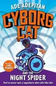 Cyborg Cat and the Night Spider eBook by Ade Adepitan