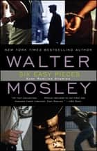 Six Easy Pieces - Easy Rawlins Stories ebook by Walter Mosley