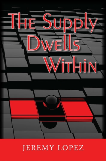 The Supply Dwells Within: Discover the Treasure Within You ebook by Jeremy Lopez