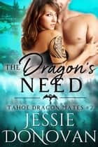 The Dragon's Need ebook by Jessie Donovan