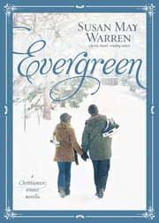 Evergreen - A Christiansen Winter Novella ebook by Susan May Warren