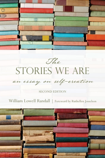 The Stories We Are - An Essay on Self-Creation, Second Edition ebook by William Randall