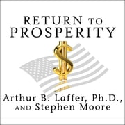 Return to Prosperity - How America Can Regain Its Economic Superpower Status audiobook by Arthur B. Laffer, Stephen Moore