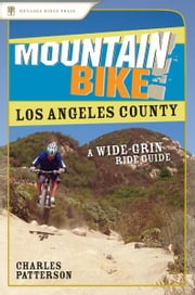 Mountain Bike! Los Angeles County - A Wide-Grin Ride Guide ebook by Charles Patterson