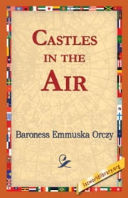 Castles in the Air ebook by Orczy, Baroness Emmuska