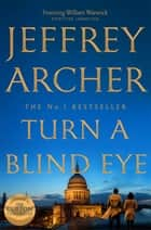 Turn a Blind Eye: William Warwick Book 3 ebook by Jeffrey Archer