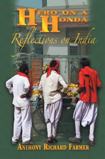 Hero on a Honda - Reflections on India ebook by Anthony Richard Farmer