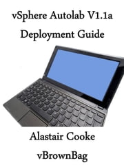vSphere 5 AutoLab 1.1a Deployment Guide ebook by Alastair Cooke