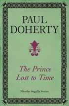 The Prince Lost to Time (Nicholas Segalla series, Book 2) - Mysteries and intrigue from the dramatic era of the French Revolution ebook by Paul Doherty