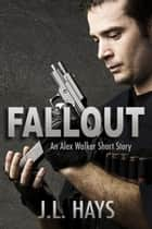 Fallout: An Alex Walker Short Story ebook door J.L. Hays