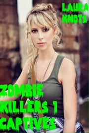 Zombie Killers 1 Captives ebook by Laura Knots