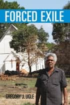 Forced Exile ebook by Gregory J. Ugle