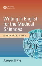 Writing in English for the Medical Sciences: A Practical Guide ebook by Hart, Steve