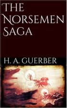 The Norsemen Saga ebook by H. A. Guerber