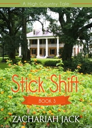 A High Country Tale: The Third Tale-- Stick Shift, A Stickshift Saga ebook by Zachariah Jack