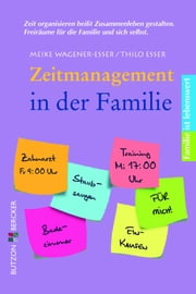 Zeitmanagement in der Familie - Familie ist lebenswert ebook by Meike Wagener-Esser,Thilo Esser