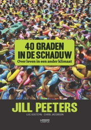 40 graden in de schaduw - over leven in een ander klimaat ebook by Wide Vercnocke, Jill Peeters, Luc Goeteyn,...