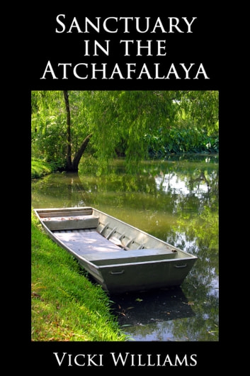 Sanctuary in the Atchafalaya ebook by Vicki Williams