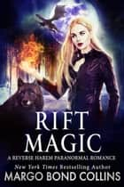 Rift Magic: A Reverse Harem Paranormal Fantasy Romance ebook by Margo Bond Collins