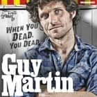 Guy Martin: When You Dead, You Dead - My Adventures as a Road Racing Truck Fitter audiobook by Guy Martin, Dean Williamson